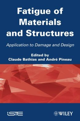 Fatigue of Materials and Structures: Application to Damage and Design, Volume 2