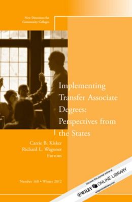 Implementing Transfer Associate Degrees: Perspectives From the States: New Directions for Community Colleges, Number 160