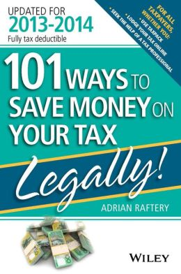 101 Ways to Save Money on Your Tax - Legally! 2013-2014