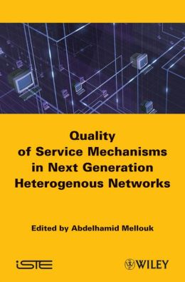 End-to-End Quality of Service Mechanisms in Next Generation Heterogeneous Networks