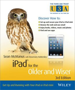 iPad for the Older and Wiser: Get Up and Running with Your iPad or iPad mini
