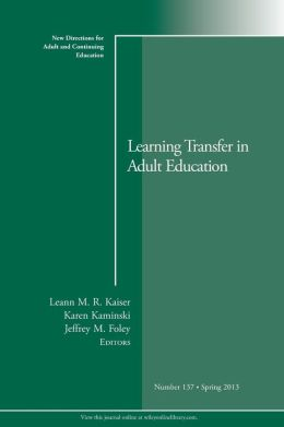Learning Transfer in Adult Education: ACE, Number 137