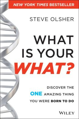 What Is Your What: Discover the 1 Thing You Were Born to Do