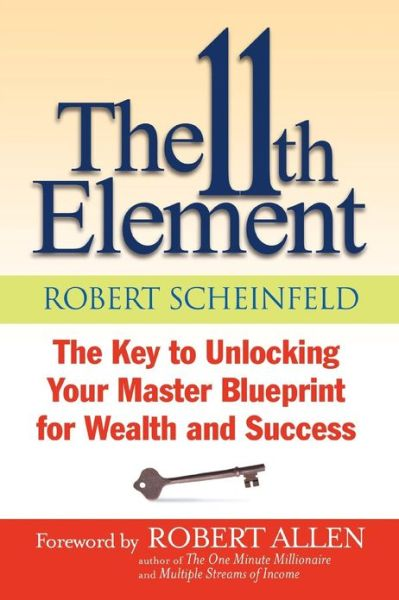 Free new ebook downloads The 11th Element: The Key to Unlocking Your Master Blueprint For Wealth and Success