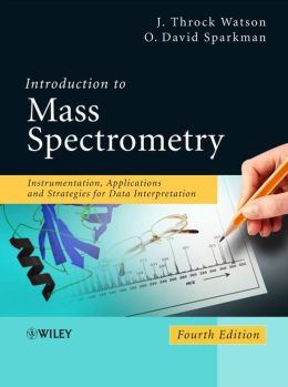 Introduction to Mass Spectrometry: Instrumentation, Applications, and Strategies for Data Interpretation