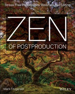 Zen of Postproduction: Stress-Free Photography Workflow and Editing
