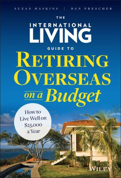 Free download joomla books The International Living Guide to Retiring Overseas on a Budget: How to Live Well on $25,000 a Year