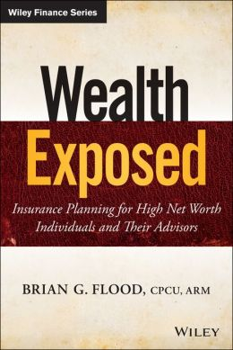 Wealth Exposed: Insurance Planning for High Net Worth Individuals and Their Advisors