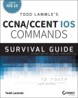 Book Cover Image. Title: Todd Lammle's CCNA/CCENT IOS Commands Survival Guide:  Exams 100-101, 200-101, and 200-120, Author: Todd Lammle