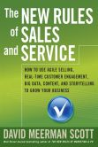 Book Cover Image. Title: The New Rules of Sales and Service:  How to Use Agile Selling, Real-Time Customer Engagement, Big Data, Content, and Storytelling to Grow Your Business, Author: David Meerman Scott
