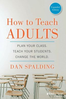 How to Teach Adults: Plan Your Class, Teach Your Students, Change the World, Expanded Edition