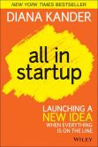 Book Cover Image. Title: All In Startup:  Launching a New Idea When Everything Is on the Line, Author: Diana Kander