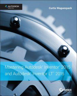 MASTERING AUTODESK INVENTOR 2015 & AUTODESK INVENTOR LT2015: AUTODESK OFFICAL PRESS