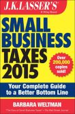 Book Cover Image. Title: J.K. Lasser's Small Business Taxes 2015:  Your Complete Guide to a Better Bottom Line, Author: Barbara Weltman