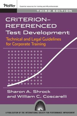 Criterion-referenced Test Development: Technical and Legal Guidelines for Corporate Training