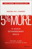 Book Cover Image. Title: 5% More:  Making Small Changes to Achieve Extraordinary Results, Author: Michael Alden