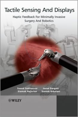 Tactile Sensing and Display: Haptic Feedback For Minimally Invasive Surgery And Robotics