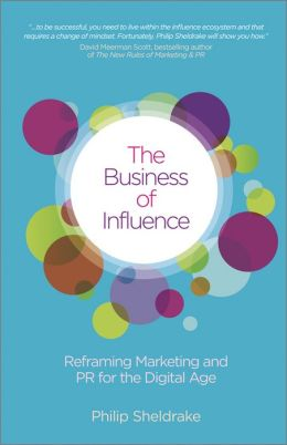 The Business of Influence: Reframing Marketing and PR for the Digital Age