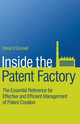 Inside the Patent Factory: The Essential Reference for Effective and Efficient Management of Patent Creation