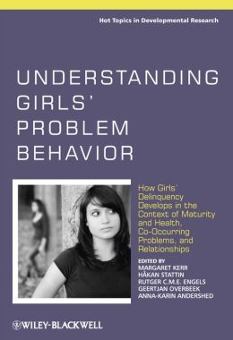 Understanding Girls' Problem Behavior: How Girls' Delinquency Develops in the Context of Maturity and Health, Co-occurring Problems, and Relationships