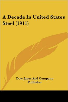 A Decade In United States Steel (1911)