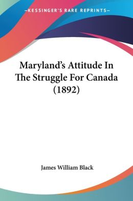 Maryland's Attitude In The Struggle For Canada (1892)