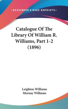 Catalogue Of The Library Of William R. Williams, Part 1-2 (1896)