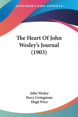 The Heart Of John Wesley's Journal (1903)