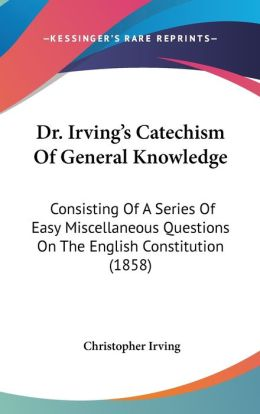 Dr. Irving's Catechism Of General Knowledge