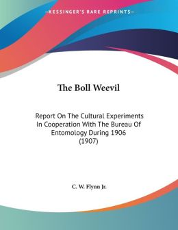 The Boll Weevil: Report on the Cultural Experiments in Cooperation with the Bureau of Entomology During 1906 (1907)
