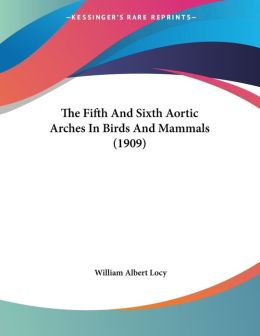 The Fifth and Sixth Aortic Arches in Birds and Mammals