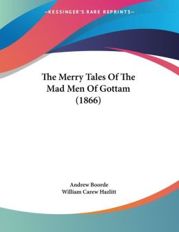 The Merry Tales of the Mad Men of Gottam