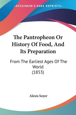 The Pantropheon Or History Of Food, And Its Preparation