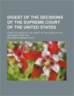 Digest of the Decisions of the Supreme Court of the United States; from the Origin of the Court to the Close of the December Term 1854