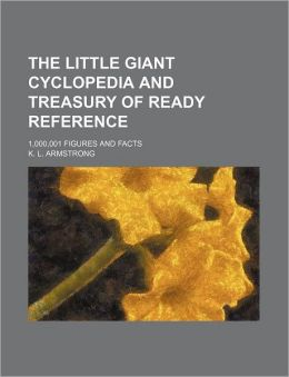 The Little Giant Cyclopedia and Treasury of Ready Reference; 1,000,001 Figures and Facts