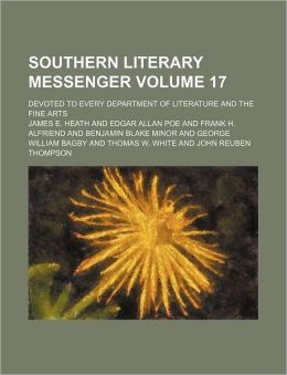 Southern Literary Messenger Volume 17; Devoted to Every Department of Literature and the Fine Arts