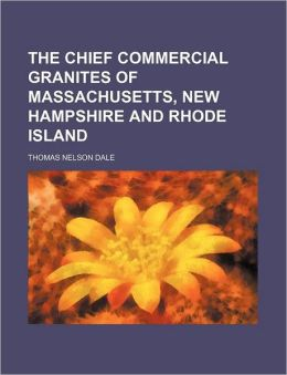 The Chief Commercial Granites of Massachusetts, New Hampshire and Rhode Island