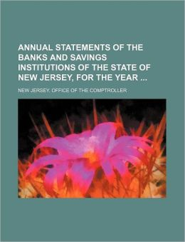 Annual Statements of the Banks and Savings Institutions of the State of New Jersey, for the Year