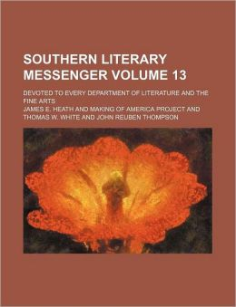 Southern Literary Messenger Volume 13; Devoted to Every Department of Literature and the Fine Arts