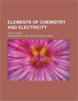 Elements of Chemistry and Electricity; in Two Parts;