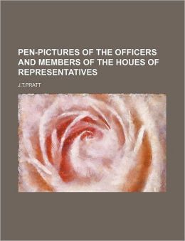 Pen-Pictures of the Officers and Members of the Houes of Representatives