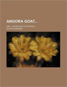 Angora Goat; and , a Paper on the Ostrich
