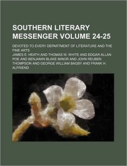 Southern Literary Messenger Volume 24-25; Devoted to Every Department of Literature and the Fine Arts