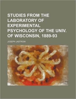 Studies from the Laboratory of Experimental Psychology of the Univ of Wisconsin, 1889-93
