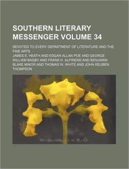 Southern Literary Messenger Volume 34; Devoted to Every Department of Literature and the Fine Arts