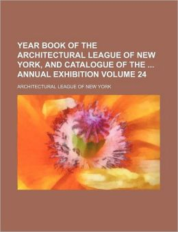 Year Book of the Architectural League of New York, and Catalogue of the Annual Exhibition
