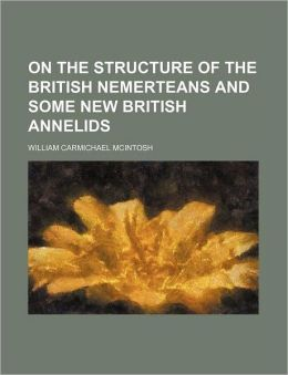 On the Structure of the British Nemerteans and Some New British Annelids