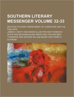 Southern Literary Messenger Volume 32-33; Devoted to Every Department of Literature and the Fine Arts