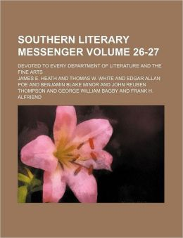 Southern Literary Messenger Volume 26-27; Devoted to Every Department of Literature and the Fine Arts