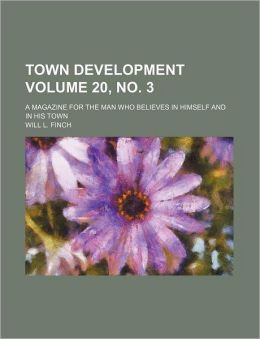 Town Development Volume 20, No 3; a Magazine for the Man Who Believes in Himself and in His Town
